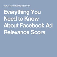 Everything You Need to Know About Facebook Ad Relevance Score