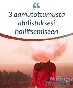 3 aamutottumusta ahdistuksesi hallitsemiseen.  #Ahdistus voi #auttaa sinua #ymmärtämään kuka olet ja mitä #tarvitset. Stress, Dalai Lama, Positive Attitude, Loneliness, Evolution, Psychology, Zen, Coaching, Communication