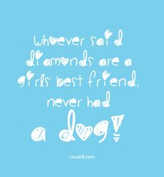 Whoever said diamonds are a girls friend, never had a dog! #cnuddl