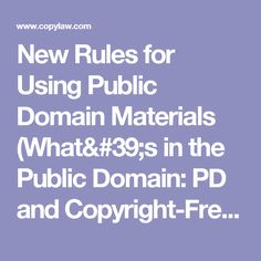 New Rules for Using Public Domain Materials (What's in the Public Domain: PD and Copyright-Free,Expired Copyrights,Copyright Protection)