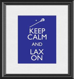 Keep Calm and Lax On Lacrosse Stick Art Print by BuckeyeStudio, $10.00    I think this is for the boy's room!
