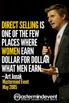 """Direct Selling is one of the few places where women earn dollar for dollar what men earn."" —Art Jonak"