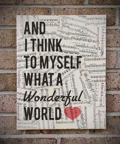 What A Wonderful World - Canvas Art Vintage Sheet Music Lyrics - Louis Armstrong. Découpage the sheet music and add the lyrics on top. Do this for various song lyrics? Vintage Sheet Music, Vintage Sheets, Sheet Music Decor, Sheet Music Crafts, Old Sheet Music, Vintage Maps, Vintage Photos, Quotes To Live By, Me Quotes