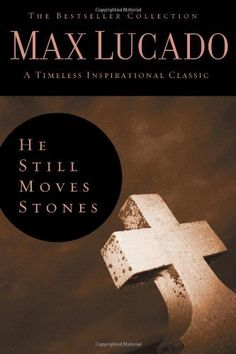 He Still Moves Stones (The Bestseller Collection) by Max Lucado, http://www.amazon.com/dp/0849921333/ref=cm_sw_r_pi_dp_Og5Kqb0YN03TH