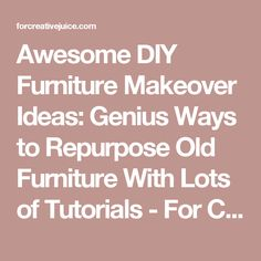 Awesome DIY Furniture Makeover Ideas: Genius Ways to Repurpose Old Furniture With Lots of Tutorials - For Creative Juice