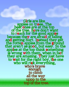 Perfectly said! Good apples are at the top, easy apples are already on the ground. Be a good apple, wait for him to climb to you!