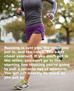 No one can do the work for you, you get what you put in... #running