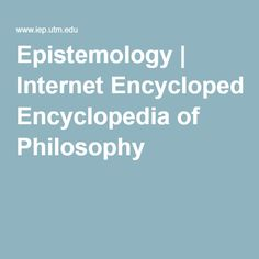 Epistemology | Internet Encyclopedia of Philosophy