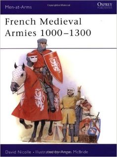 French Medieval Armies 1000-1300 (Men-at-Arms): David Nicolle, Angus McBride: 9781855321274: Amazon.com: Books