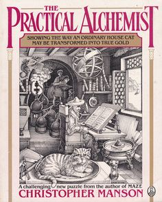 The Practical Alchemist: Showing the Way an Ordinary House-Cat May Be Transformed into True Gold, by Christopher Manson (1988)