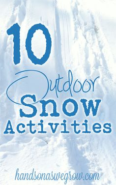 10 Outdoor Snow Activities for Kids! : hands on : as we grow