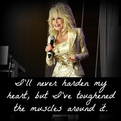 """I'll never harden my heart, but I've toughened the muscles around it."" Dolly Parton #inspiration http://chiropractorpooler.com/introductory-offer/?utm_source=Pinterest.com"