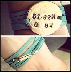 Bracelets stamped with the longitude & latitude of a place special to you.  www.down2earthjewelry.net