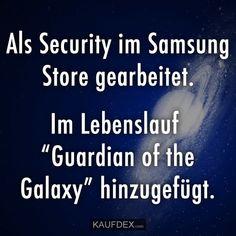 """Als Security im Samsung Store gearbeitet. Im Lebenslauf """"Guardian of the Galaxy"""" hinzugefügt."""