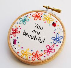 You are Beautiful Hand Embroidery Inspirational Quote Miniature Hoop Art