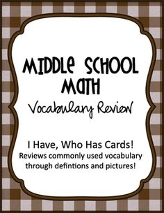 Middle School Math Vocabulary Review- I Have, Who Has?  Cards.  Uses words and pictorial representations.