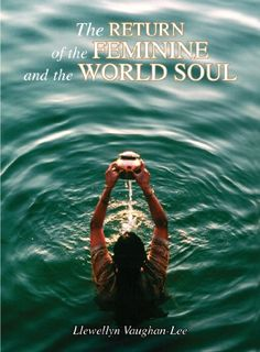 Return of the Feminine and the World Soul eBook: Llewellyn Vaughan-Lee. Sufism, Feminine Spirituality.