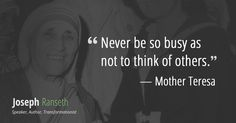 """""""Never be so busy as not to think of others."""" - Mother Teresa #quotes #quote #inspiration"""