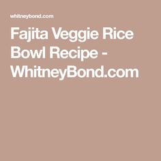 Fajita Veggie Rice Bowl Recipe - WhitneyBond.com