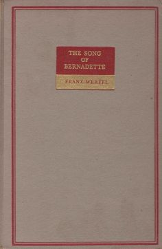 The Song of Bernadette, by Franz Werfel, Translated by Ludwig Lewisohn