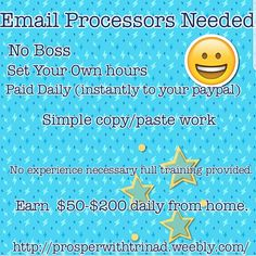 I'm currently looking to fill 8 positions for Email Processors today. No experience needed full training provided. If you can copy/ paste and answer emails you can make over $700+ a week. Pay is instant and daily. PayPal is needed to receive payments. Don't delay start today and get paid today. There is a low one time start up fee of $25 which comes with membership, digital products and training. Serious Inquiries email me or click the picture to get started today