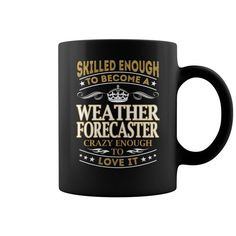 Skilled Enough To Become A Weather Forecaster Crazy Enough To Love It Job Mugs  Coffee Mug (colored) Cleveland Weather Forecast T Shirt Good Weather Forecast T-shirt Cleveland Weather Forecast T Shirt Sharknado Weather Forecast T Shirt