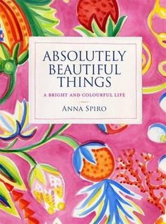 Absolutely Beautiful Things, A Bright And Colourful Life By Anna Spiro , 9781921383946., Lifestyle & Fashion