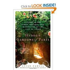 Amazon.com: Hidden Gardens of Paris: A Guide to the Parks, Squares, and Woodlands of the City of Light (9780312673338): Susan Cahill, Marion Ranoux: Books