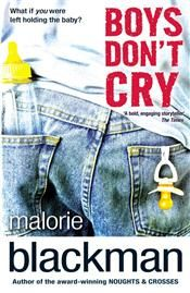 Boys Don't Cry by Malorie Blackman. Slips of paper can change your life . . . Dante's about to receive his A-level results and then a future of univeristy and journalism awaits. But the day they're due to arrive his old girlfriend Kendra turns up unexpectedly . . . buggy and baby Emma in tow. Dante assume Kendra's baby-sitting, until she nips out to buy some essentials, leaving him literally holding the baby and telling him there's a note for him in Emma's baby bag . . .