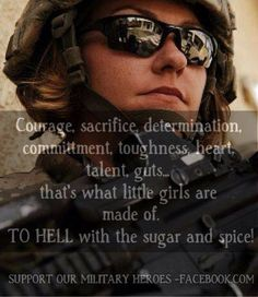 Military women. There's nothing wrong w/sugar and spice. Otherwise we're just men w/vaginas, and we're so much more than that. You can still be feminine AND be a badass.