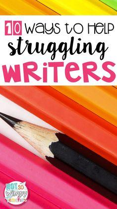 10 Ways to Help Struggling Writers