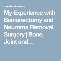 My Experience with Bunionectomy and Neuroma Removal Surgery | Bone, Joint and…