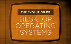 A Brief History Of Desktop Operating Systems