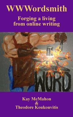 I did the cover art for this... WWWordsmith: Forging a living from online writing by Kay McMahon, http://www.amazon.com/dp/B00ANM5AU0/ref=cm_sw_r_pi_dp_rypZqb17Q7T8K