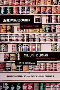 Amazon.com.br eBooks Kindle: Livre para escolher: Uma reflexão sobre a relação entre liberdade e economia, Milton Friedman, Rose Friedman