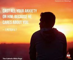 Cast all your anxiety on Him because He cares about you. - 1 Peter 5:7