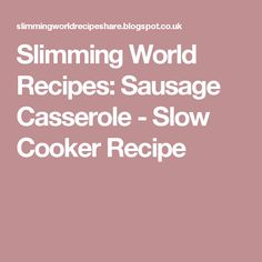 Slimming World Recipes: Sausage Casserole - Slow Cooker Recipe