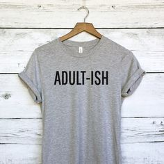 Adult-Ish Shirt for Women Women's Tee Funny Adult Shirts Grown Ups... ($19) ❤ liked on Polyvore featuring tops, t-shirts, white, women's clothing, slim white shirt, slim shirt, white shirt, shirt tops and unisex tops