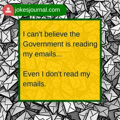 I can't believe the Government is reading my emails...