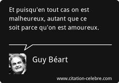 Guy Béart : Et puisqu'en tout cas on est malheureux, autant que ce soit parce qu'on est amoureux.