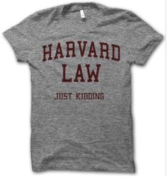 Harvard law- just kidding