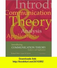 Introducing Communication Theory Analysis and Application, with Free PowerWeb (9780072942729) Richard L. West, Lynn H Turner, Richard West, Lynn Turner , ISBN-10: 007294272X  , ISBN-13: 978-0072942729 ,  , tutorials , pdf , ebook , torrent , downloads , rapidshare , filesonic , hotfile , megaupload , fileserve