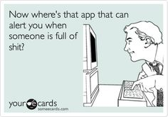 Now where's that app that can alert you when someone is full of shit? | Workplace Ecard