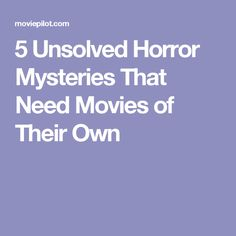 5 Unsolved Horror Mysteries That Need Movies of Their Own