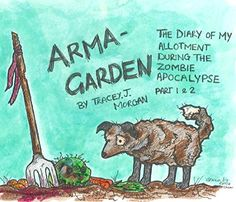 Arma-garden: The Diary of my Allotment During the Zombie ... https://www.amazon.com/dp/B01CVNSHAS/ref=cm_sw_r_pi_dp_x_og.0yb3BN7M2F