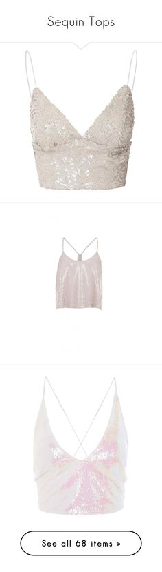 """""""Sequin Tops"""" by sentioinfinitum ❤ liked on Polyvore featuring tops, crop tops, shirts, cropped, beige, bralet tops, sequin top, sequin crop top, white sequin top and sequin camisole"""