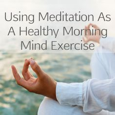 Using Meditation As A Healthy Morning Mind Exercise http://blog.personalgrowthclub.com/morning-meditation | #meditation #hypnosis #health