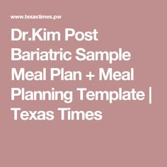Dr.Kim Post Bariatric Sample Meal Plan + Meal Planning Template | Texas Times