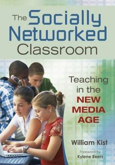 The Socially Networked Classroom: Teaching in the New Media Age, William Kist, Textbooks - Barnes & Noble Social Media Roi, Social Media Marketing, 21st Century Classroom, Classroom Tools, Classroom Ideas, Technology Integration, School Counseling, New Media, Educational Technology