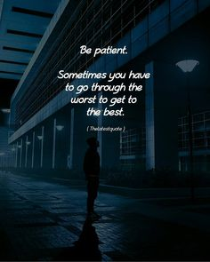 Be patient. Sometimes you have to go through the worst to get to the best. . . #thelatestquote #patience